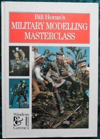 'Bill Horan's Military Modelling Masterclass' Hardback