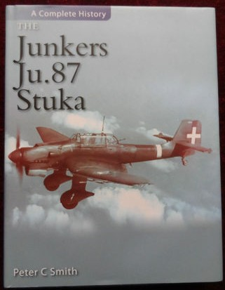 The Junkers Ju.87 Stuka: A Complete History by Peter C Smith