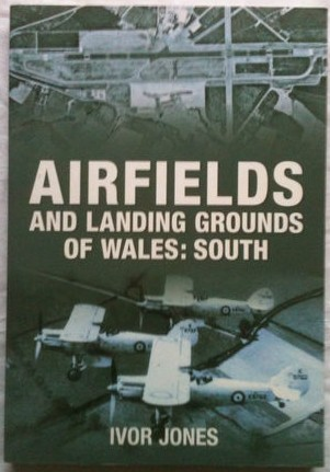 Airfields and Landing Grounds of Wales: South