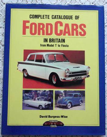 Complete Catalogue of Ford Cars in Britain from Model T to Fiesta
