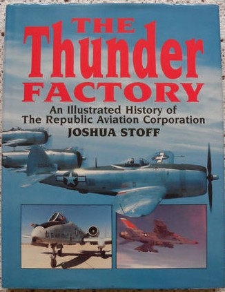 The Thunder Factory: An Illustrated History of the Republic Aviation Corporation
