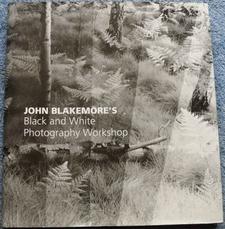 John Blakemore's Black and White Photography Workshop – Hardback Book