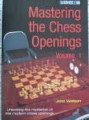 Mastering the Chess Openings Volume 1 - John Watson