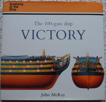 Anatomy of the Ship : The 100- Gun Ship Victory - John McKay
