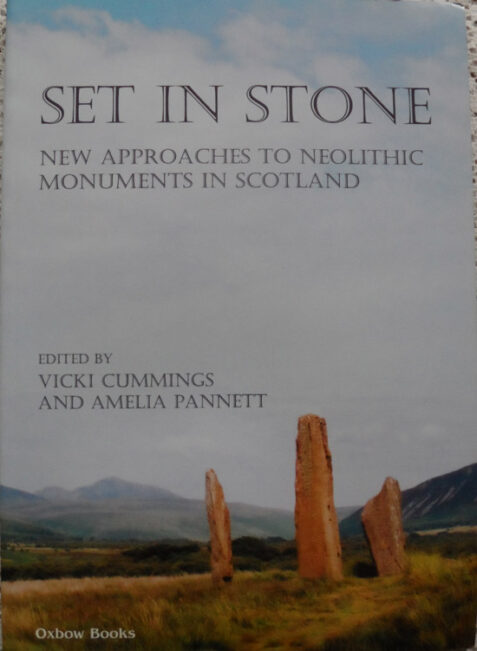Set in Stone New Approaches to Neolithic Monuments in Scotland Edited by Vicki Cummings and Amelia Pannett
