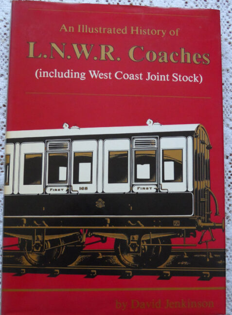 An Illustrated History of L. N. W. R Coaches ( including West Coast Joint Stock) by David Jenkinson