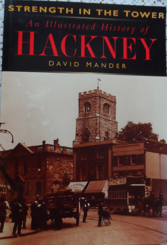Strength in the Tower: An Illustrated History of Hackney by David Mander