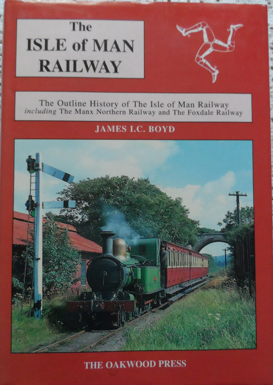 The Isle of Man Railway: Volume 3 The Outline History of the Isle of Man Railway Including The Manx Northern Railway and The Foxdale Railway by James Boyd