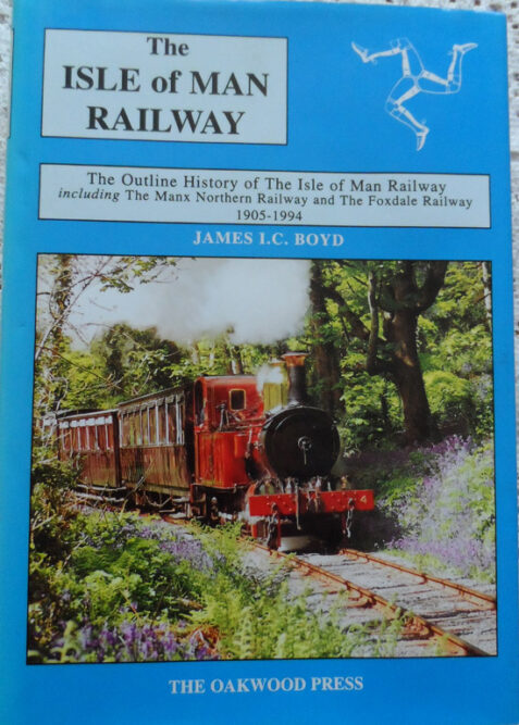 The Isle of Man Railway: Volume 2 The Outline History of the Isle of Man Railway Including The Manx Northern Railway and The Foxdale Railway 1905-1994 by James Boyd