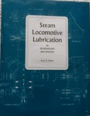 Steam Locomotive Lubrication: It's Development and Practice by Peter W. Skelton
