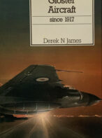 Gloster Aircraft Since 1917 By Derek N. James - 1987 New and Revised Edition