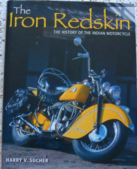 The Iron Redskin The History of the Indian Motorcycle by Harry V. Sucher