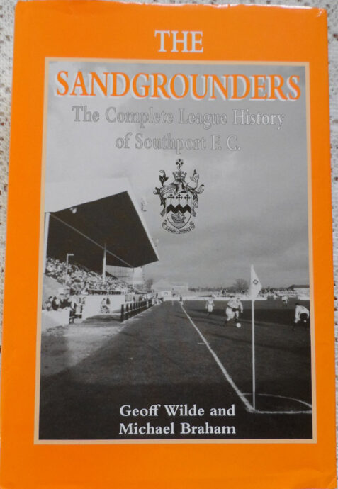The Sandgrounders: The Complete League History of Southport F.C. by Geoff Wilde and Michael Braham