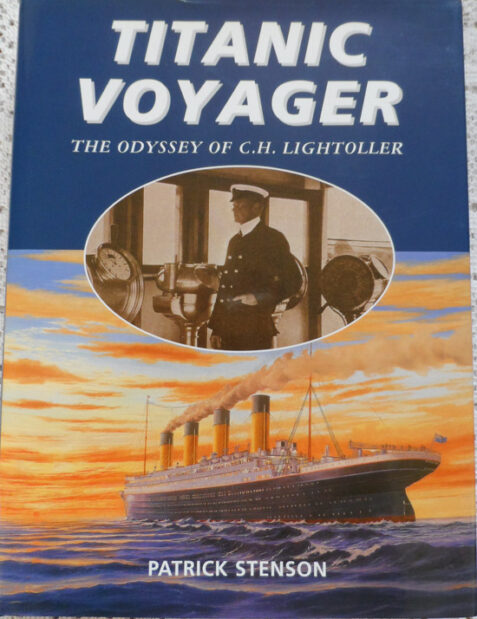 Titanic Voyager The Odyssey of C.H, Lightoller by Patrick Stenson - Signed