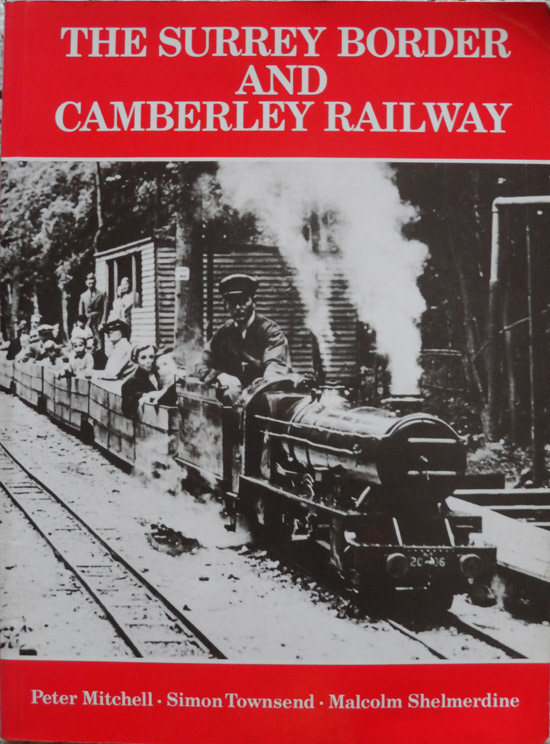 The Surrey Border and Camberley Railway: An Illustrated History of the  Miniature Railways of Farnborough, Hampshire By Peter Mitchell, Simon  Townsend