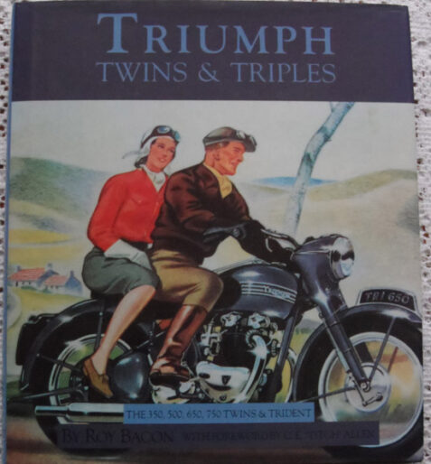 Triumph Twins & Triples The 350, 500, 650, 750 Twins & Trident By Roy Bacon