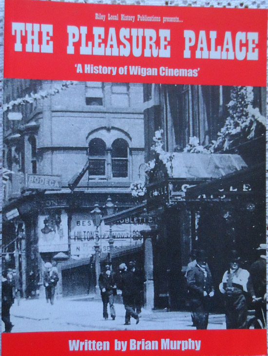 The Pleasure Palace A History of Wigan Cinemas By Brian Murphy