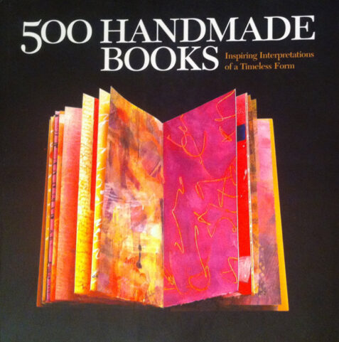 500 Handmade Books: Inspiring Interpretations of a Timeless Form - Volume One