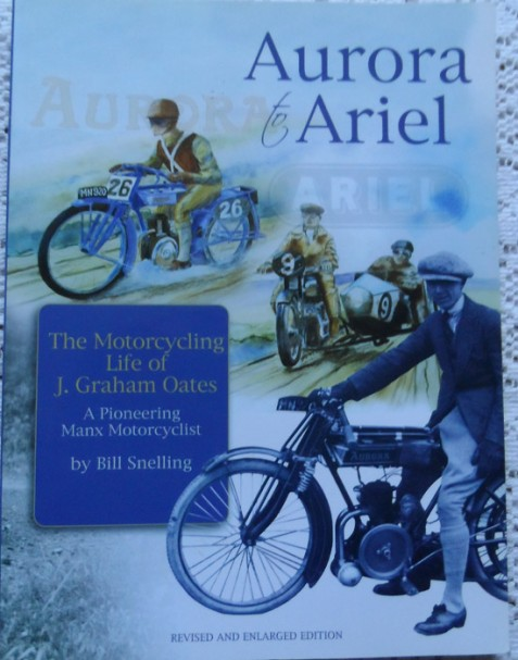 Aurora to Ariel: The Motorcycling Life of J Graham Oates , A Pioneering Manx Motorcyclist By Bill Snelling - Signed