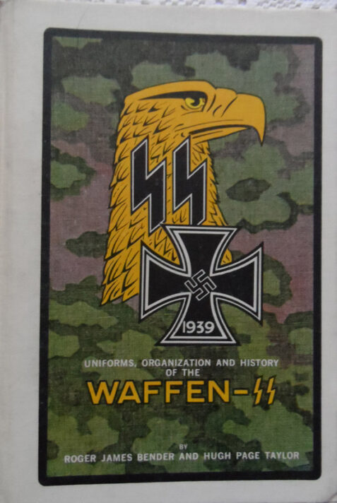 Uniforms, Organisation and History of the Waffen SS: Volume 1 By Roger James Bender and Hugh Page Taylor