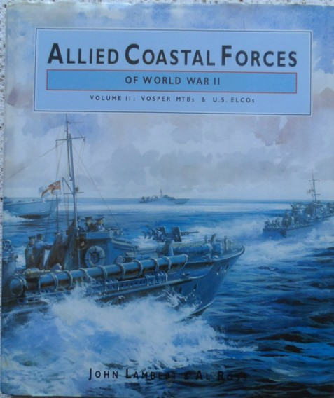 Allied Coastal Forces of World War Two Vol 2: Vosper MTBs & U.S. Elcos By John Lambert & Al Ross