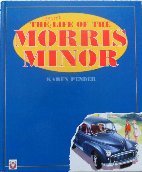 The Secret Life of the Morris Minor By Karen Pender
