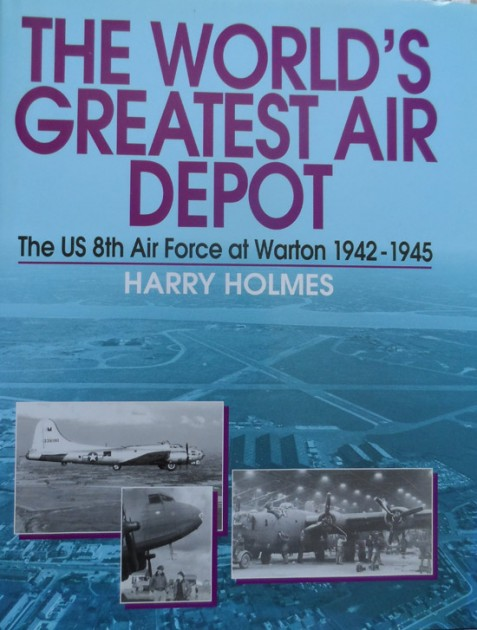 The World's Greatest Air Depot: The US 8th Air force at Warton 1942-1945