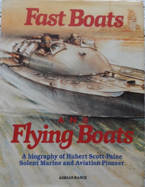Fast Boats and Flying Boats: A Biography of Hubert Scott-Paine, Solent Marine and Aviation Pioneer