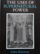 The Uses of Supernatural Power: The Transformation of Popular Religions in Medieval and Early-Modern Europe By Gabor Klaniczay