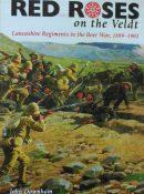 Red Roses on the Veldt: Lancashire Regiments in the Boer War, 1899-1902