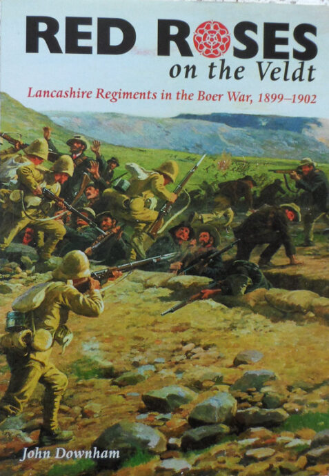 Red Roses on the Veldt: Lancashire Regiments in the Boer War, 1899-1902