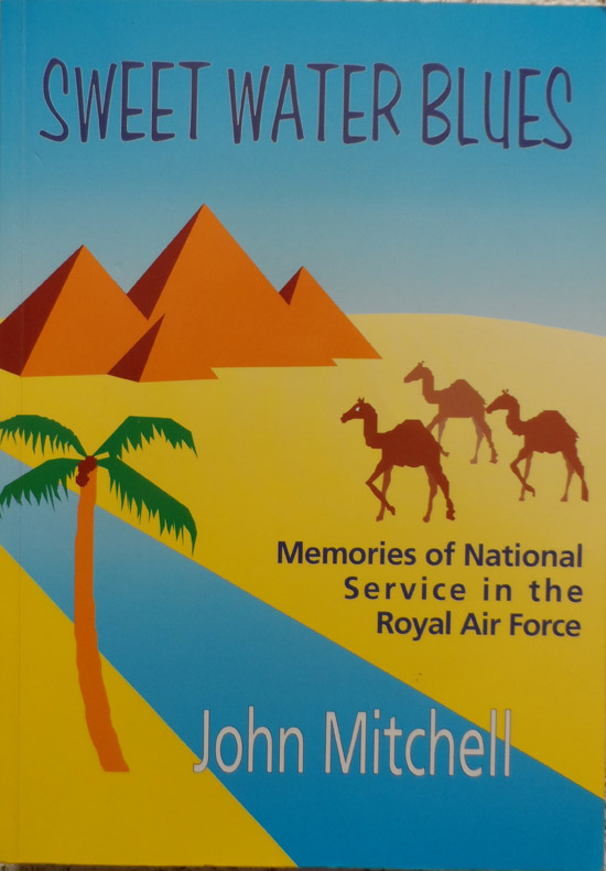 Sweet Water Blues: Memories of National Service in the Royal Air Force By John Mitchell
