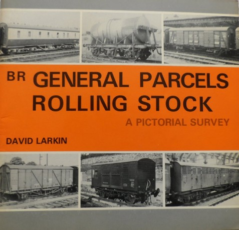 BR General Parcels Rolling Stock: A Pictorial Survey By David Larkin