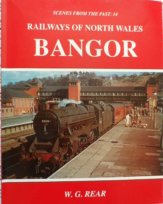 Railways of North Wales: Bangor (Scenes from the Past: 14) By W. G. Rear