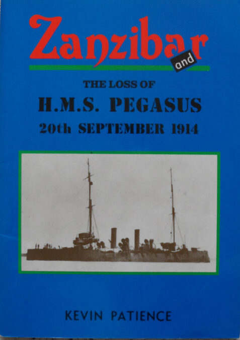 Zanzibar and the Loss of H. M. S. Pegasus 20th September 1914 By Kevin Patience - Signed