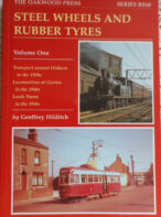 Steel Wheels and Rubber Tyres Vol.1: Transport Around Oldham in the 1930s, Locomotives at Gorton in the 1940s, Leeds Trams in the 1950s By Geoffrey Hilditch (The Oakwood Press)