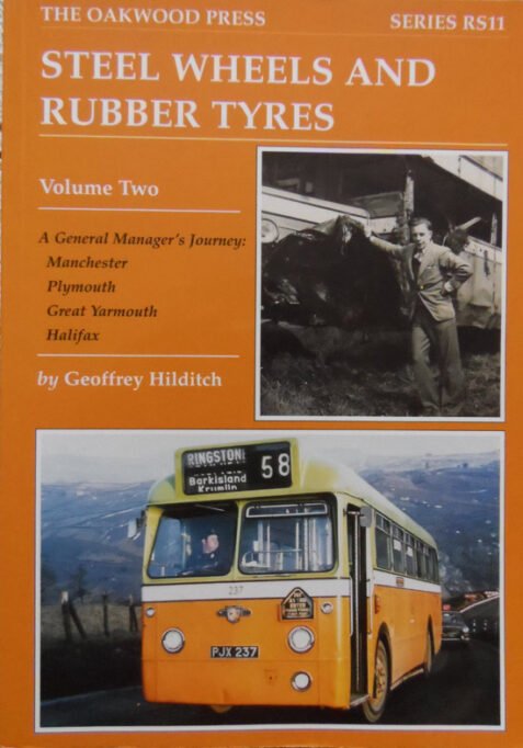 Steel Wheels and Rubber Tyres Vol 2 A General Manager's Journey: Manchester, Plymouth, Great Yarmouth, Halifax By Geoffrey Hilditch (The Oakwood Press)