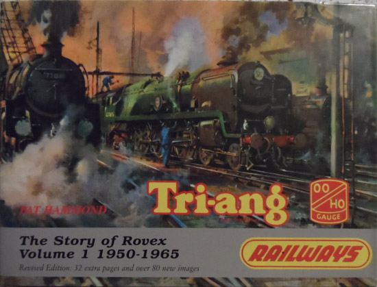 Tri-ang Railways: The Story of Rovex : Vol 1 1950-1965 - Revised edition