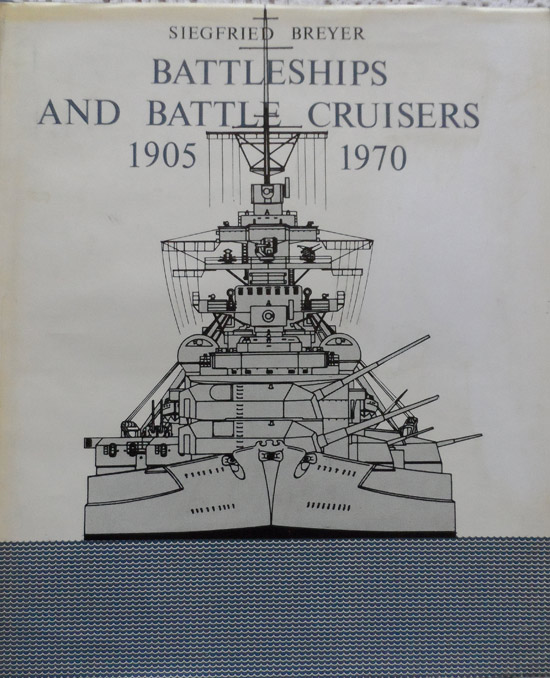 Battleships and Battle Cruisers 1905-1970: Historical Development of the Capital Ship By Siegfried Breyer