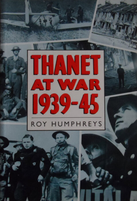 Thanet at War 1939-45 By Roy Humphries
