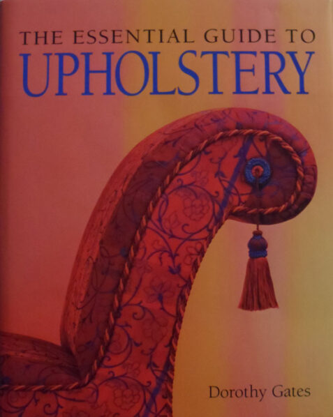 The Essential Guide to Upholstery By Dorothy Gates