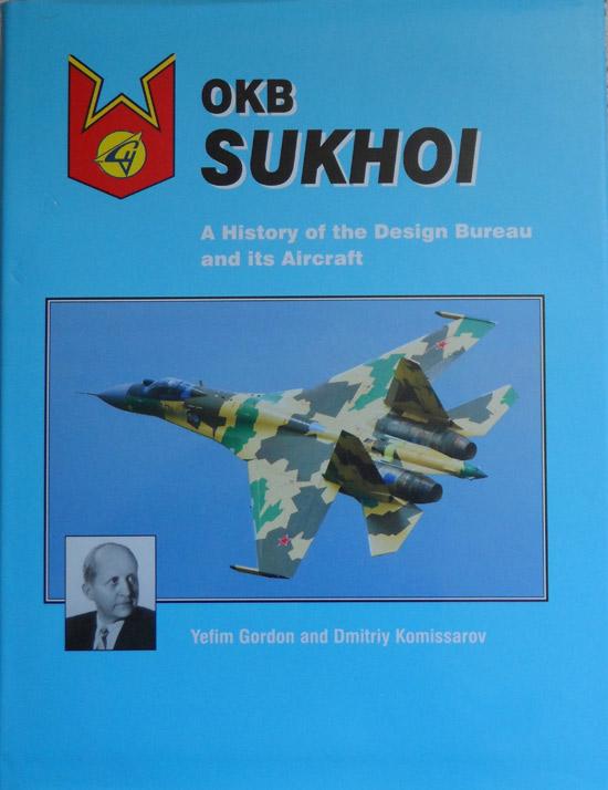 OKB Sukhoi: A History of the Design Bureau and its Aircraft - 2010 Edition