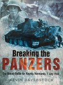 Breaking the Panzers: The Bloody Battle for Rauray, Normandy, 1 July 1944 By Kevin Baverstock