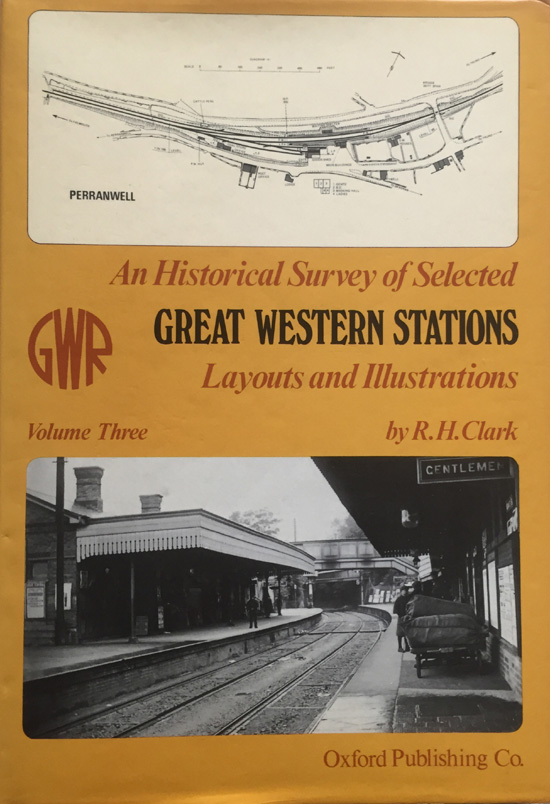 An Historical Survey of Selected Great Western Stations: Volume Three By R. H. Clark