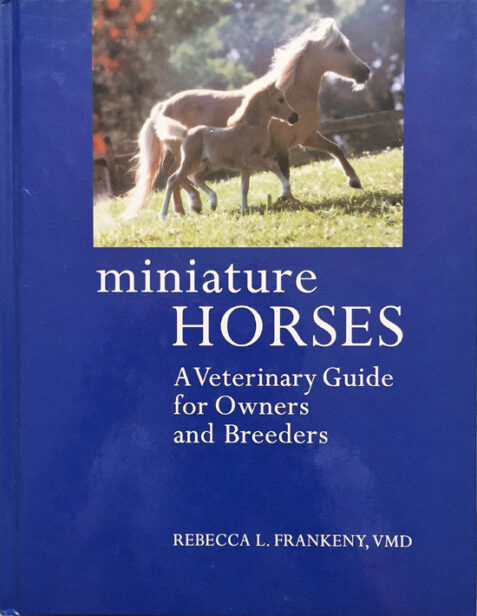Miniature Horses: A Veterinary Guide for Owners and Breeders By Rebecca L. Frankeny, VMD