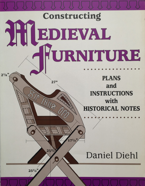 Constructing Medieval Furniture: Plans and Instructions with Historical Notes By Daniel Diehl