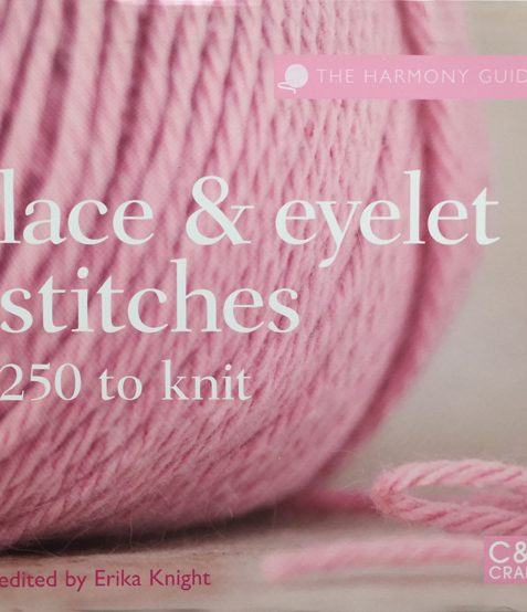 Lace & Eyelet Stitches: 250 to Knit (The Harmony Guides)