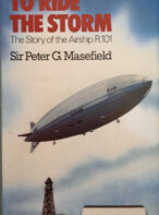 To Ride the Storm: The Story of the Airship R101 By Sir Peter G. Masefield