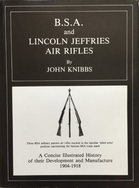 B.S.A And Lincoln Jeffries Air Rifles : A Concise Illustrated History of their Development and Manufacture 1904-1918 By John Knibbs