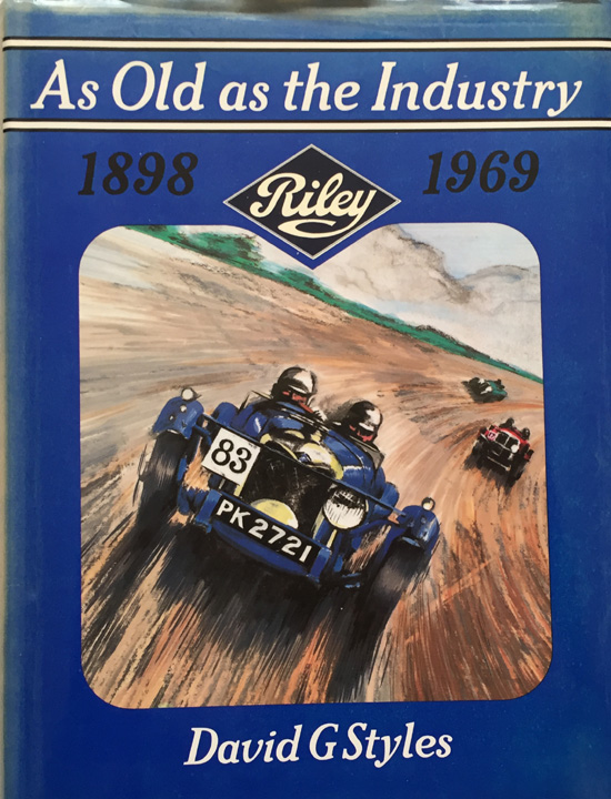 As Old as the Industry: Riley 1898-1969 By David G. Styles